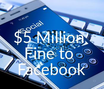 The $5 billion Facebook fine LESSON to all business about privacy violations (GDPR & US regulations)